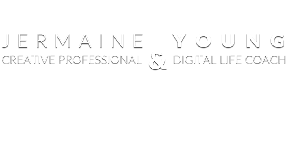Jermaine Young - Creative Professional - Digital Life Coach